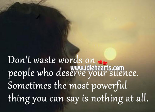 Don't Waste Words On People Who Deserve Your Silence.