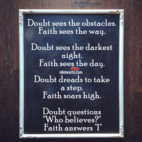 the relationship between faith and doubt Assignment 2: unless i see, i will not believe: the relationship between faith and doubt the words faith and doubt are easy to define, but they are much more.