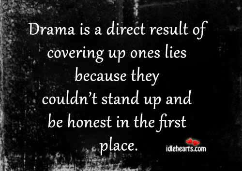 Drama is a direct result of covering up ones lies. Image