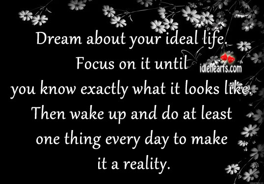 Dream About Your Ideal Life.