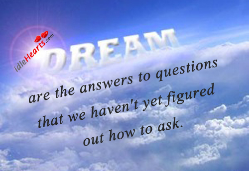 Dreams Are The Answers To Questions That…