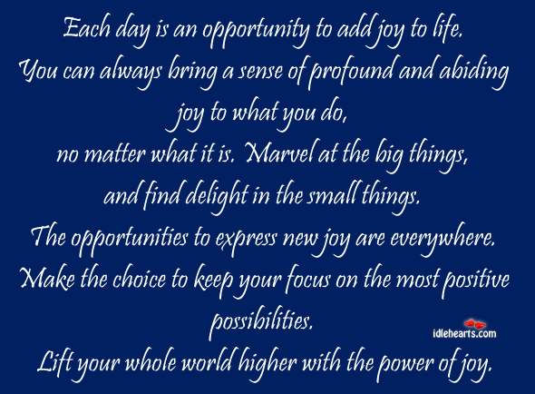 Each day is an opportunity to add joy to life Image
