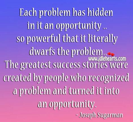 Each problem has hidden in it an opportunity. Image