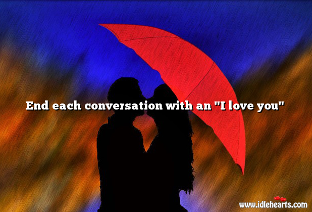 "Image, End each conversation with an ""I love you"""