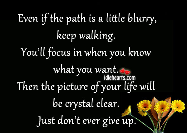 Even If The Path Is A Little Blurry, Keep Walking