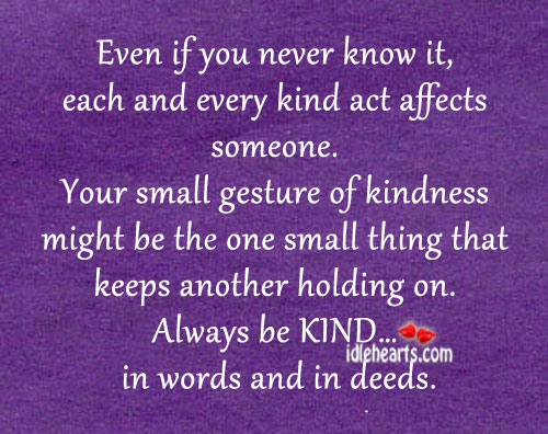 Even if you never know it, each and every kind act affects someone. Image