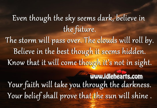 Even Though The Sky Seems Dark, Believe In The Future.