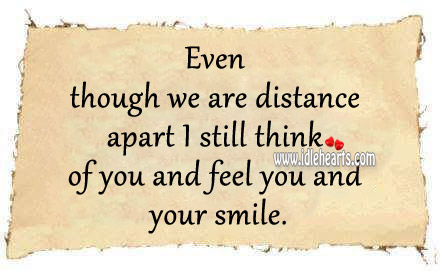 I Still Think Of You And Feel You And Your Smile.