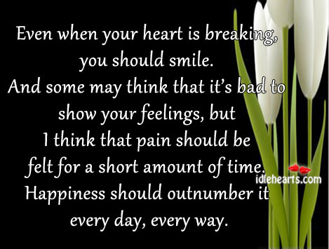Even when your heart is breaking, you should smile. Image