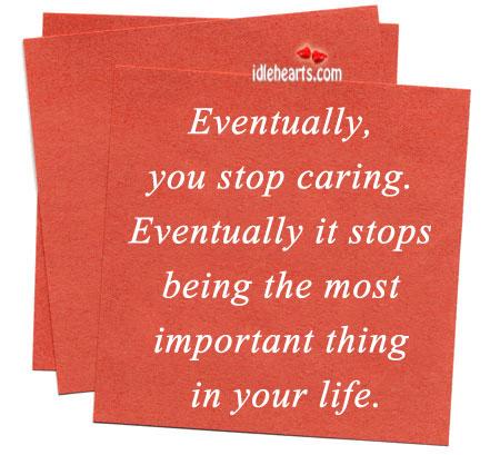 Eventually, you Stop Caring. Eventually It Stops….