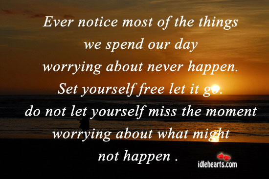 Ever notice most of the things we spend our day worrying. Image