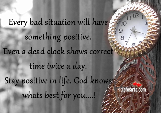 Every bad situation will have something positive. Stay Positive Quotes Image