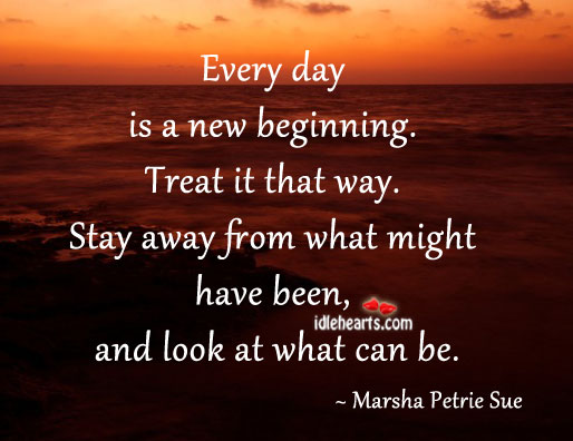 Every Day Is A New Beginning. Treat It That Way.