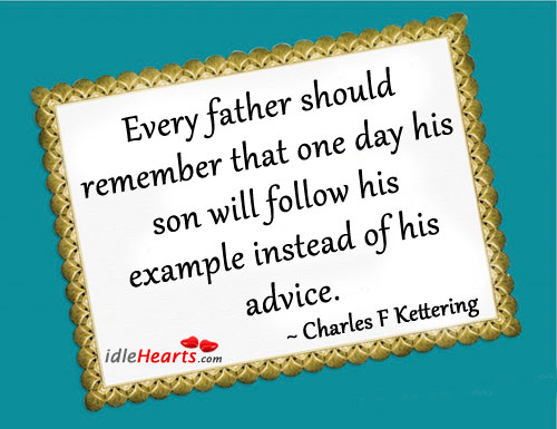 Every Father Should Remember That One Day His….