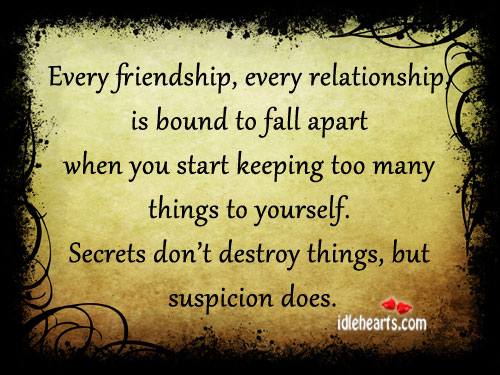 Keeping Secrets In A Relationship Quotes: Secrets Don't Destroy Things, But Suspicion Does