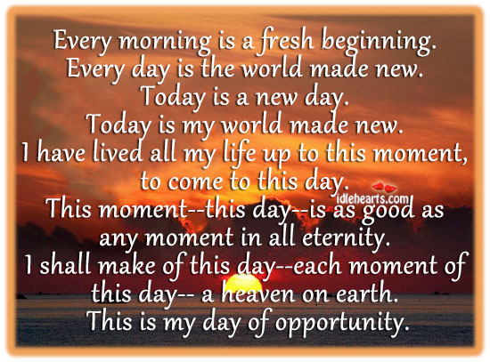 Every Morning Is A Fresh Beginning. Every Day Is The….