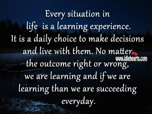 Every situation in life is a learning experience. Image