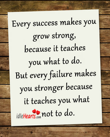 Every success makes you grow strong, because