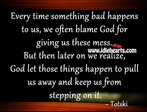 Every Time Something Bad Happens To Us…