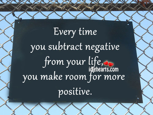 Every Time You Subtract Negative From Your Life…