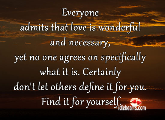 Everyone Admits That Love Is Wonderful And Necessary…