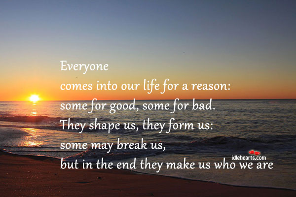 Everyone Comes Into Our Life For A Reason