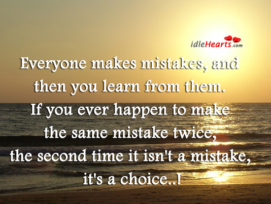 Everyone Makes Mistakes, And Then You Learn From Them.