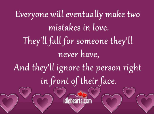 Everyone will eventually make two mistakes in love. Image