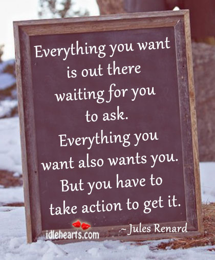 Everything You Want is Out There Waiting For You To Ask.