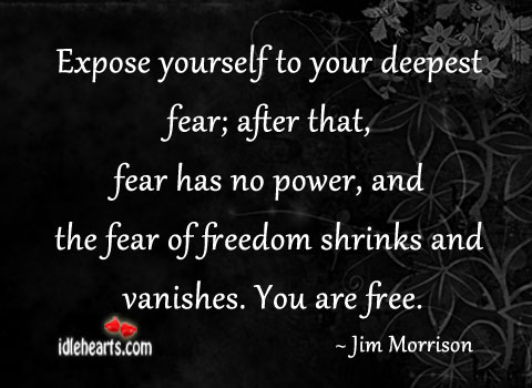 Expose Yourself To Your Deepest Fear…