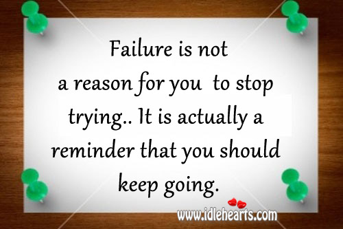 Failure is not a reason for you to stop trying. Image