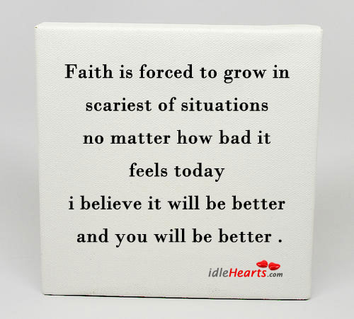 Faith Is Forced To Grow In Scariest Of Situations No….