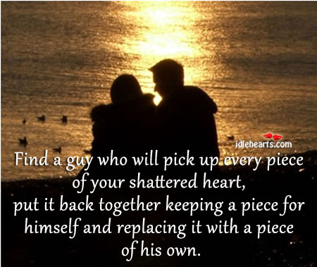 Image, Find one who will pick up every piece of your shattered heart.