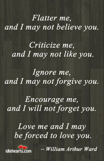 Love me and I may be forced to love you. Criticize Quotes Image