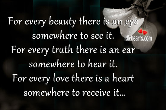 For Every Beauty There Is An Eye Somewhere To See It.