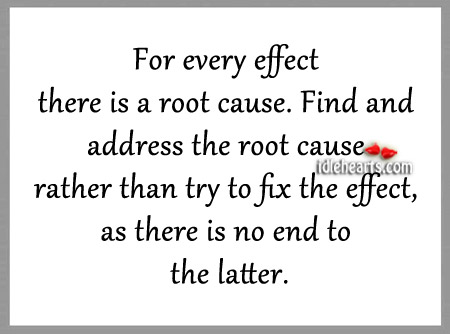 For Every Effect There Is A Root Cause.