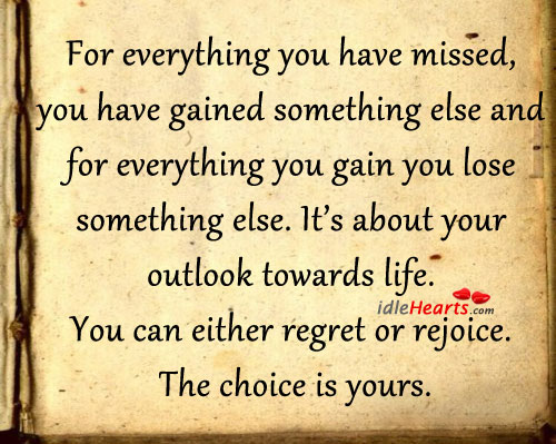 For everything you have missed, you have gained. Image