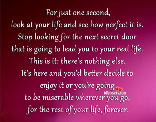 For Just One Second, Look At Your Life And…