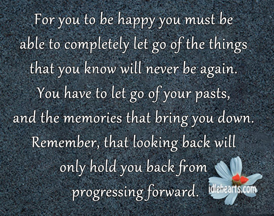 For You To Be Happy You Must Be Able To Completely Let Go…