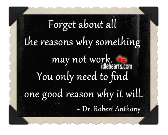 Forget About All The Reasons Why Something May…