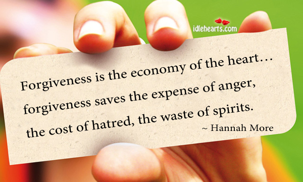 Forgiveness Is The Economy Of The Heart.