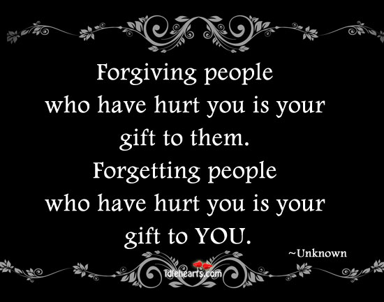 Forgiving people who have hurt you is your gift to them. Image