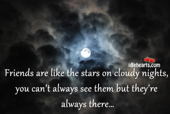 Image, Friends are like the stars on cloudy nights, you can't.