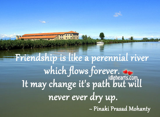 Friendship Is Like A Perennial River Which Flows Forever.