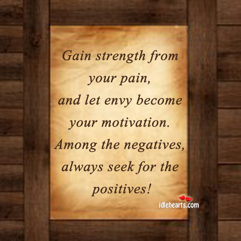Gain strength from your pain, and let envy become your motivation Image