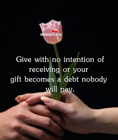 Give With No Intention of Receiving.