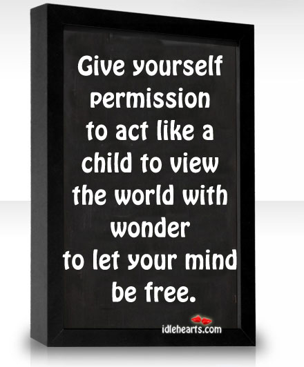 Give Yourself Permission To Act Like A Child To View The…