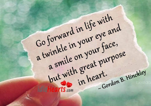 Go Forward In Life With A Twinkle In Your Eye And…