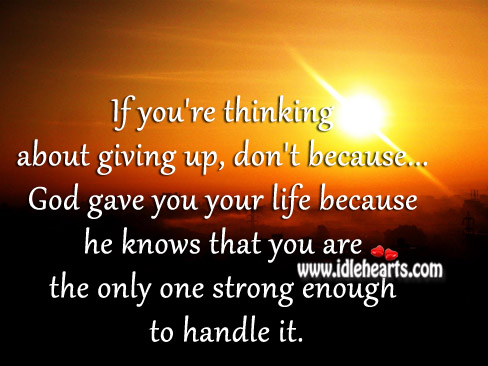God Knows That You Are Strong Enough To Handle It.