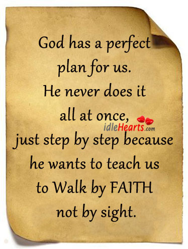 God has a perfect plan for us. He never does it all at once